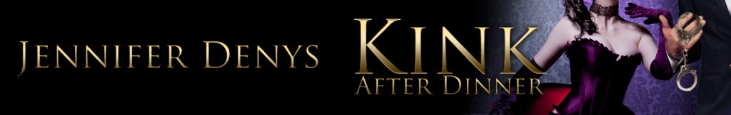 Kink After Dinner by Jennifer Denys