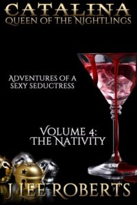 The Nativity - Catalina, Queen of the Nightlings: Volume 4 by J. Lee Roberts