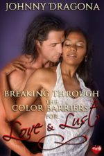 Breaking Through the Color Barriers for Love and Lust by Johnny Dragona