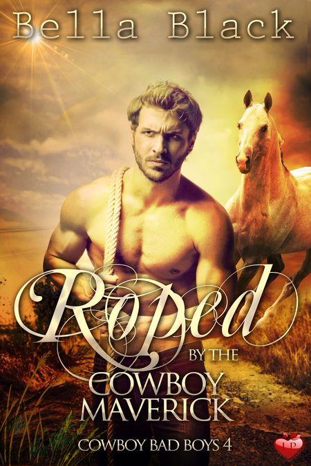Roped by the Cowboy Maverick by Bella Black