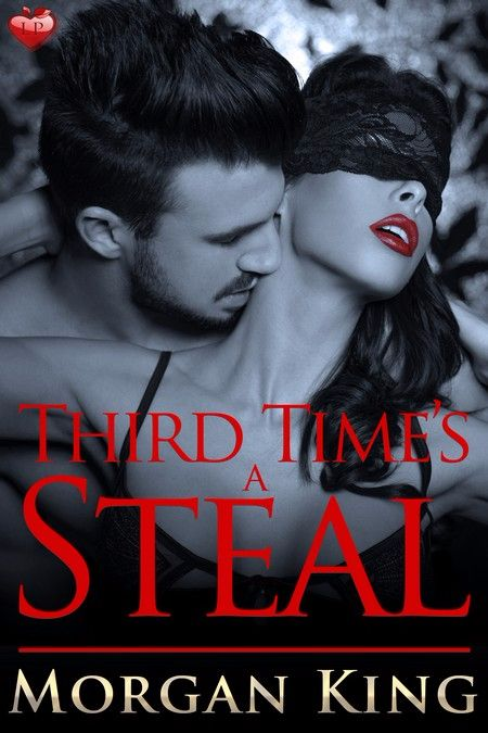 Third Time's a Steal by Morgan King
