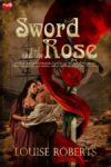 The Sword and the Rose by Louise Roberts